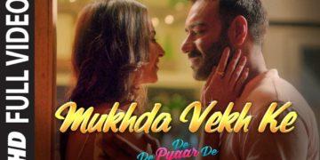 Mukhda Vekh Ke full song video | De De Pyaar De songs
