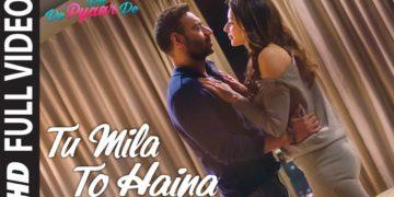 """""""Tu Mila To Haina"""" full song video – De De Pyaar De movie songs"""