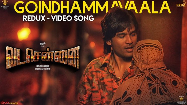 Vadachennai – Goindhammavaala (Redux) Video Song