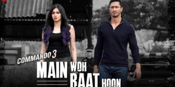 Main Woh Raat Hoon Video   Commando 3 Songs