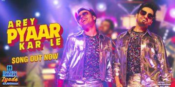 Arey Pyaar Kar Le Video   Shubh Mangal Zyada Saavdhan Songs