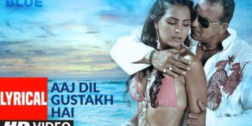 Aaj Dil Gustakh Hai Lyrical Video | Blue Movie Songs
