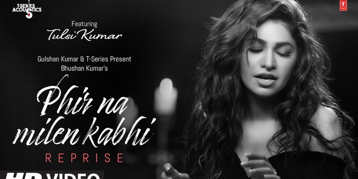 Phir Na Milen Kabhi Reprise Video