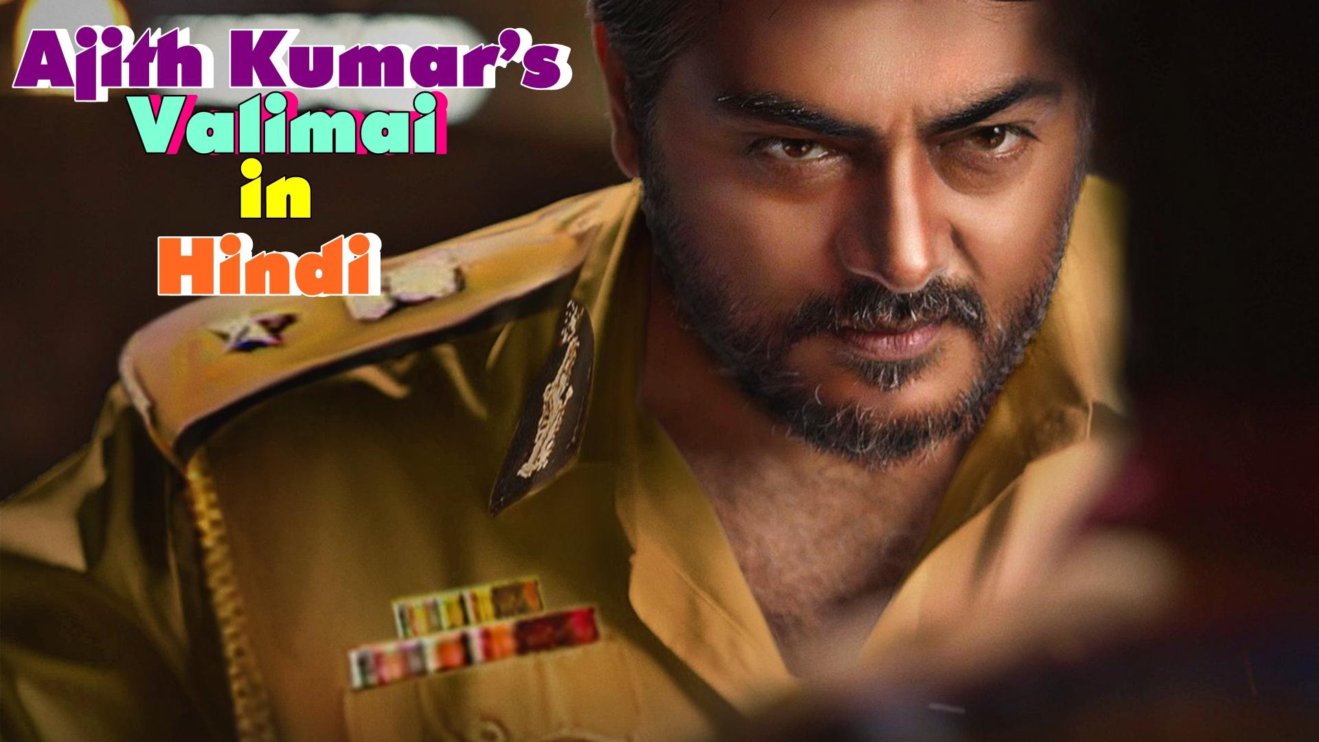 Ajith Kumar's Valimai will have Hindi version